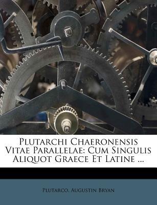 Plutarchi Chaeronensis Vitae Parallelae - Cum Singulis Aliquot Graece Et Latine ... (Greek, Paperback): Augustin Bryan