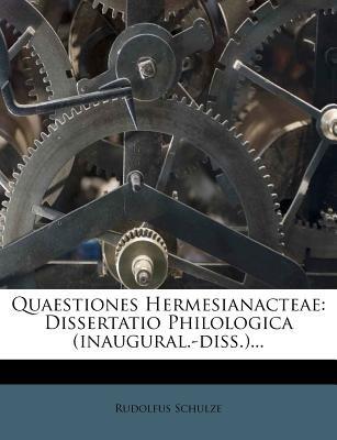 Quaestiones Hermesianacteae - Dissertatio Philologica (Inaugural.-Diss.)... (Paperback): Rudolfus Schulze