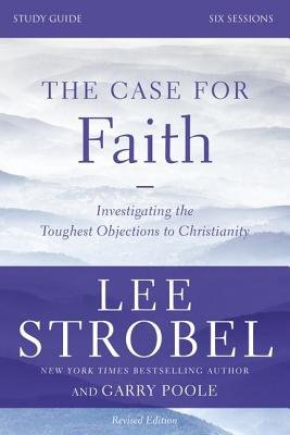 The Case for Faith Study Guide Revised Edition - Investigating the Toughest Objections to Christianity (Paperback, Revised...
