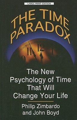 The Time Paradox - The New Psychology of Time That Will Change Your Life (Large print, Hardcover, large type edition): Philip G...