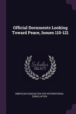 Official Documents Looking Toward Peace, Issues 110-121 (Paperback): American Association for International C