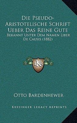 Die Pseudo-Aristotelische Schrift Ueber Das Reine Gute Bekannt Unter Dem Namen Liber de Causis (1882) (German, Paperback): Otto...
