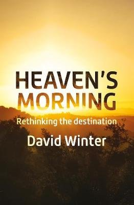 Heaven's Morning - Rethinking the Destination (Paperback): David Winter