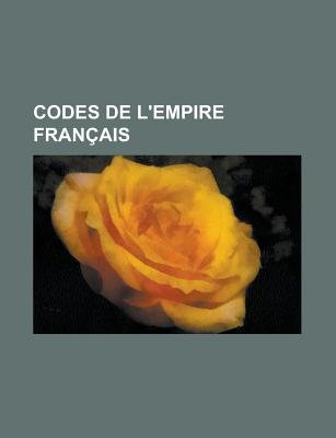 Codes de L'Empire Francais (Paperback): Us Government, Anonymous