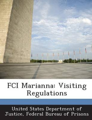 Fci Marianna - Visiting Regulations (Paperback): Fed United States Department of Justice