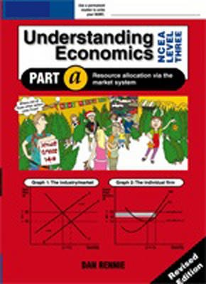 Understanding Economics NCEA Level 3: Student Workbook A (Paperback, 2nd Revised edition): Dan Rennie