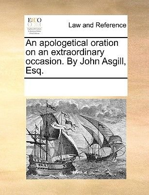 An Apologetical Oration on an Extraordinary Occasion. by John Asgill, Esq. (Paperback): Multiple Contributors