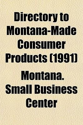 Directory to Montana-Made Consumer Products (1991) (Paperback): Montana Small Business Center