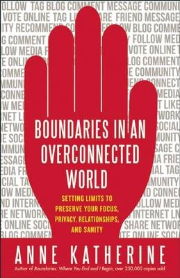 Boundaries in an Overconnected World - Setting Limits to Preserve Your Focus, Privacy, Relationships, and Sanity (Paperback,...