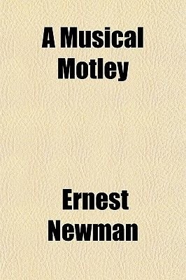 A Musical Motley (Paperback): Ernest Newman