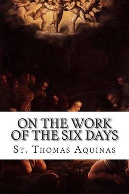 On the Work of the Six Days (Paperback): St Thomas Aquinas
