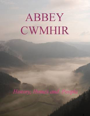 Abbeycwmhir - History, Homes and People (Paperback): Coward Roger