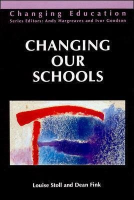 CHANGING OUR SCHOOLS (Paperback, New): Louise Stoll, Dean Fink