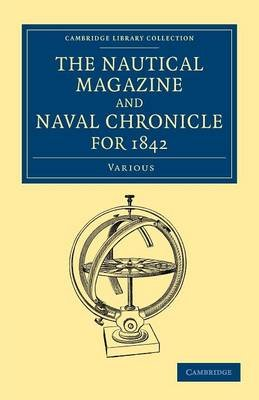 Cambridge Library Collection - The Nautical Magazine - The Nautical Magazine and Naval Chronicle for 1842 (Paperback): Various...