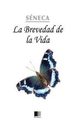 La Brevedad de La Vida (Spanish, Paperback): Seneca