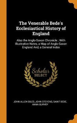 The Venerable Bede's Ecclesiastical History of England - Also the Anglo-Saxon Chronicle; With Illustrative Notes, a Map of...