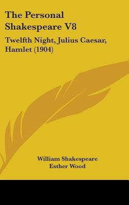 The Personal Shakespeare V8 - Twelfth Night, Julius Caesar, Hamlet (1904) (Hardcover): William Shakespeare