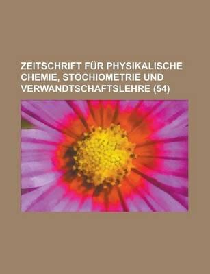 Zeitschrift Fur Physikalische Chemie, Stochiometrie Und Verwandtschaftslehre (54 ) (English, German, Paperback): United States...