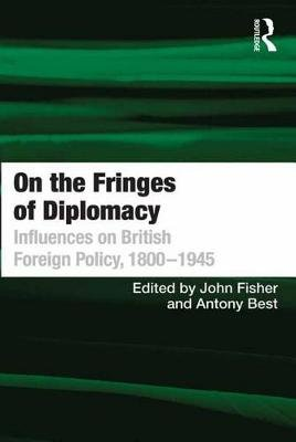 On the Fringes of Diplomacy - Influences on British Foreign Policy, 1800-1945 (Electronic book text): Antony Best