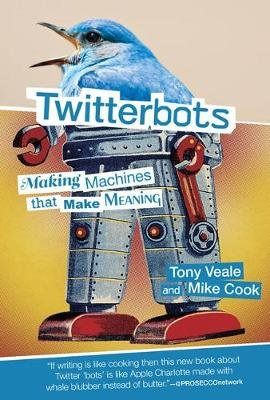 Twitterbots - Making Machines that Make Meaning (Hardcover): Tony Veale, Mike Cook