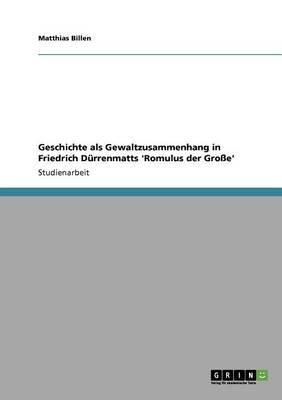 Geschichte ALS Gewaltzusammenhang in Friedrich Durrenmatts 'Romulus Der Grosse' (German, Paperback): Matthias Billen