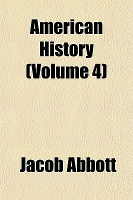 American History (Volume 4) (Paperback): Jacob Abbott