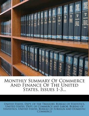 Monthly Summary of Commerce and Finance of the United States, Issues 1-3... (Paperback): United States. Dept. Of The Treasury....
