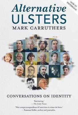 Alternative Ulsters - Conversations on Identity (Paperback, 2nd Revised edition): Mark Carruthers, Seamus Heaney, Liam Neeson