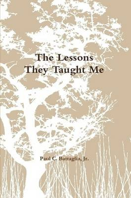 The Lessons They Taught Me (Paperback): Paul Battaglia