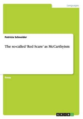 The So-Called 'red Scare' as McCarthyism (Paperback): Patricia Schneider