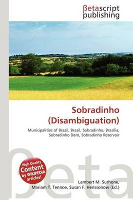 Sobradinho (Disambiguation) (Paperback): Lambert M. Surhone, Mariam T. Tennoe, Susan F. Henssonow