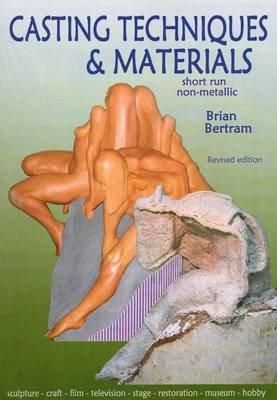 Casting Techniques and Materials - Short Run, Non-Metallic (Spiral bound): Brian Bertram