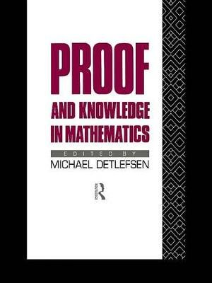 Proof and Knowledge in Mathematics (Electronic book text): Michael Detlefsen