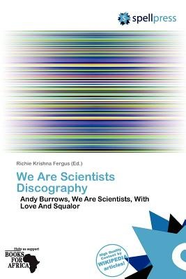 We Are Scientists Discography (Paperback): Richie Krishna Fergus
