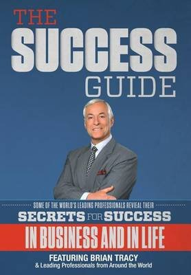 The Success Guide (Hardcover): The World's Leading Professionals, Brian Tracy, Esq Nick Nanton