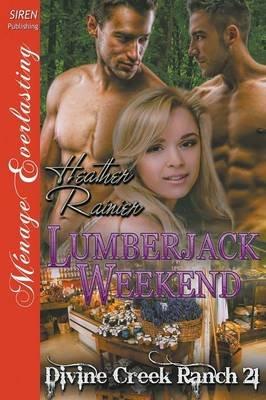 Lumberjack Weekend [Divine Creek Ranch 21] (Siren Publishing Menage Everlasting) (Paperback): Heather Rainier