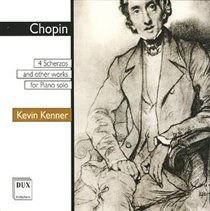 Frederic Chopin - 4 Scherzos (Kenner) (CD): Frederic Chopin, Kevin Kenner