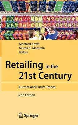 Retailing in the 21st Century - Current and Future Trends (Hardcover, 2nd ed. 2010): Manfred Krafft, Murali K. Mantrala