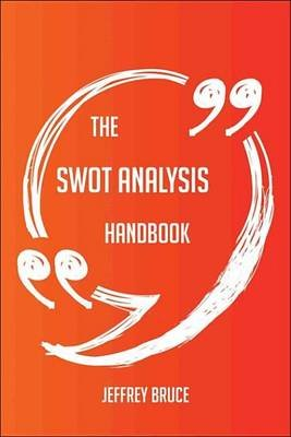 The Swot Analysis Handbook - Everything You Need to Know about Swot Analysis (Electronic book text): Jeffrey Bruce