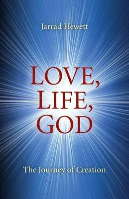 Love, Life, God (Electronic book text): Jarrad Hewett