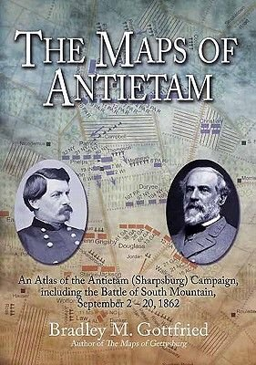 The Maps of Antietam - An Atlas of the Antietam (Sharpsburg) Campaign, Including the Battle of South Mountain, September 2 -...