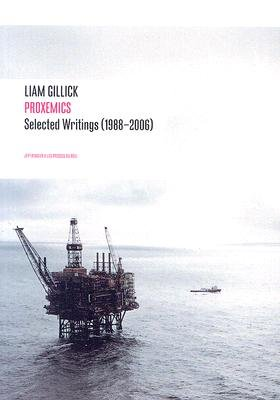Liam Gillick - Proxemics - Selected Writings (1988-2004) (Paperback): Lionel Bovier, Liam Gillick
