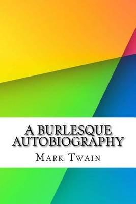 A Burlesque Autobiography (Paperback): Mark Twain
