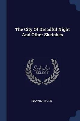 The City of Dreadful Night and Other Sketches (Paperback): Rudyard Kipling