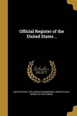 Official Register of the United States .. (Paperback): United States Civil Service Commission, United States Bureau of the...