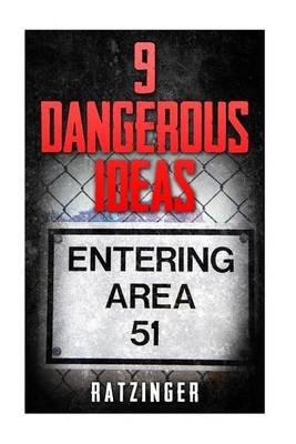 9 Dangerous Ideas - Area 51 and Extra-Terrestrials (Paperback): Ratzinger Ratzinger
