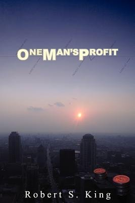 One Man's Profit (Paperback): Robert S King