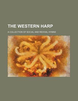 The Western Harp; A Collection of Social and Revival Hymns (Paperback): Books Group