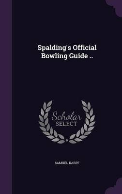 Spalding's Official Bowling Guide .. (Hardcover): Samuel Karpf