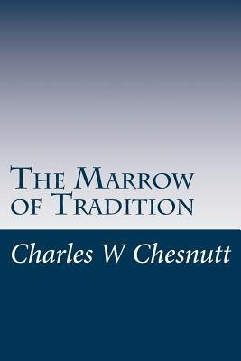 The Marrow of Tradition (Paperback): Charles W. Chesnutt